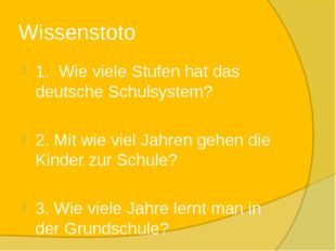 Wissenstoto 1. Wie viele Stufen hat das deutsche Schulsystem? 2. Mit wie viel