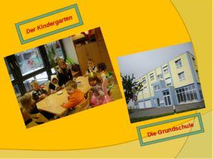 Der Kindergarten Die Grundschule
