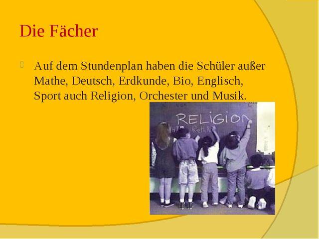 Die Fächer Auf dem Stundenplan haben die Schüler außer Mathe, Deutsch, Erdkun...
