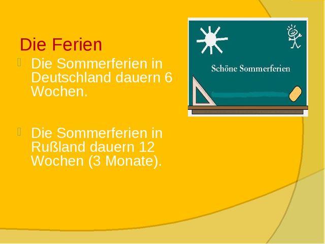 Die Ferien Die Sommerferien in Deutschland dauern 6 Wochen. Die Sommerferien...