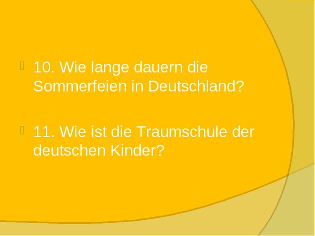 10. Wie lange dauern die Sommerfeien in Deutschland? 11. Wie ist die Traumsch...