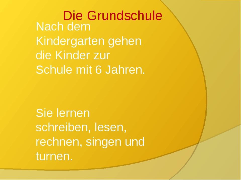 Die Grundschule Nach dem Kindergarten gehen die Kinder zur Schule mit 6 Jahr...