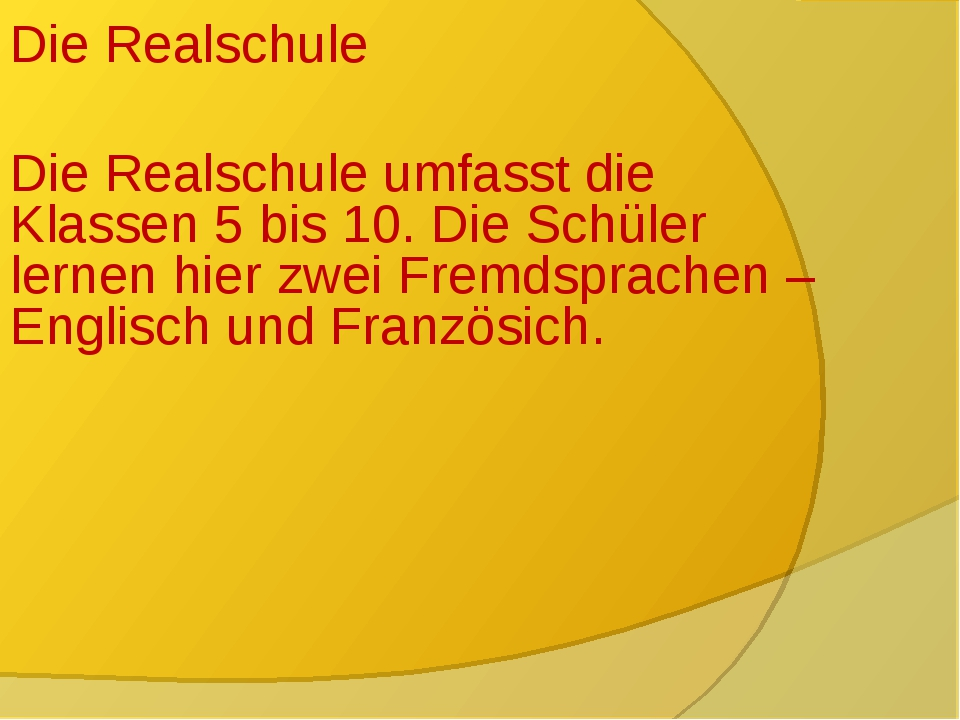 Die Realschule Die Realschule umfasst die Klassen 5 bis 10. Die Schüler lerne...