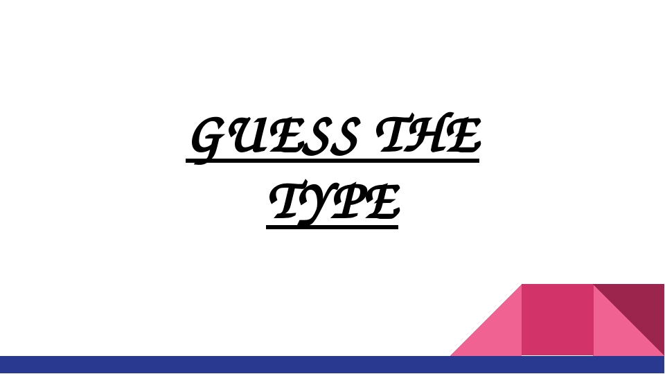 GUESS THE TYPE