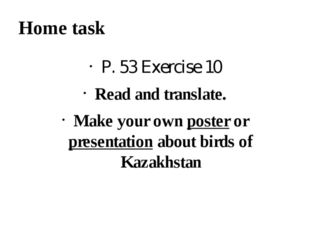 Home task P. 53 Exercise 10 Read and translate. Make your own poster or prese