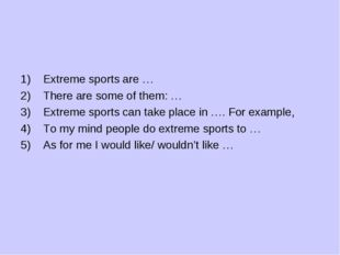 Extreme sports are … There are some of them: … Extreme sports can take place