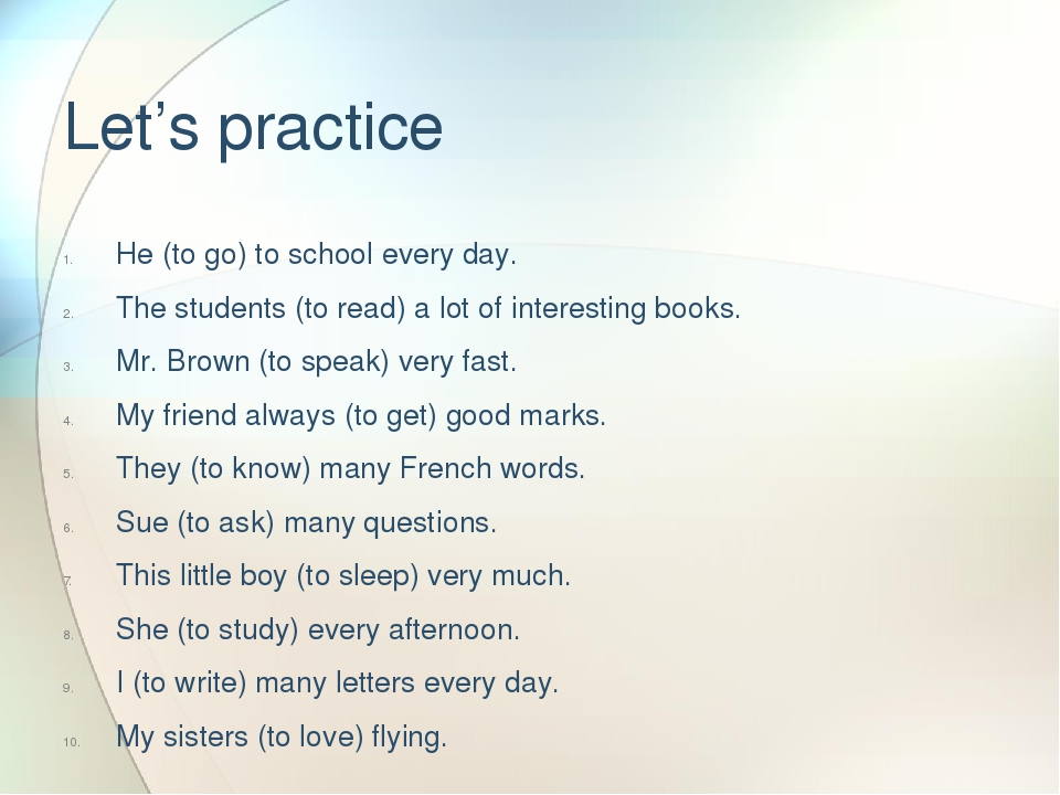 Let's practice He (to go) to school every day. The students (to read) a lot o...
