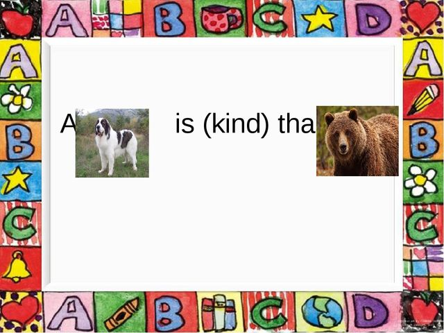A is (kind) than a