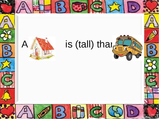 A is (tall) than a