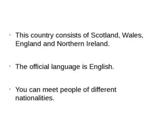 This country consists of Scotland, Wales, England and Northern Ireland. The