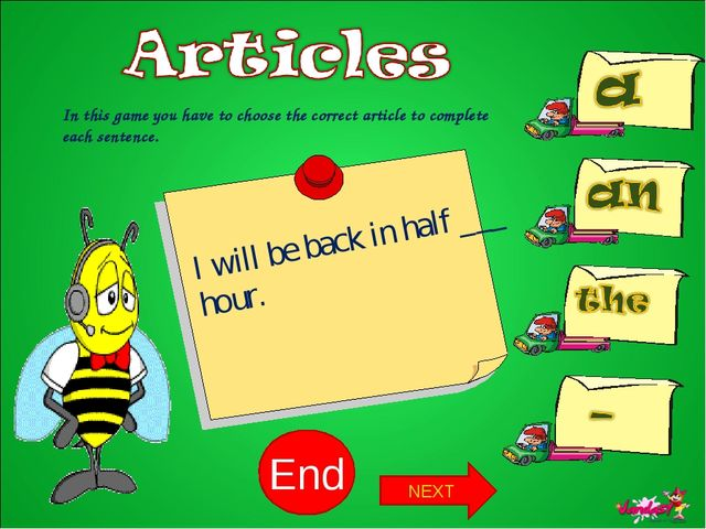 10 9 8 7 6 5 4 3 2 1 End In this game you have to choose the correct article...