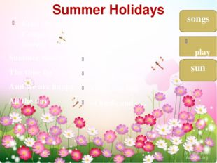 Summer Holidays Read the poem. Complete it with the correct words. Summer tim