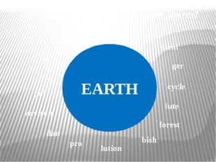 EARTH Find the halves of the words, match them, and read pol rain re rub tect