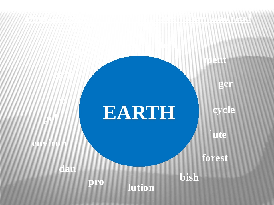 EARTH Find the halves of the words, match them, and read pol rain re rub tect...