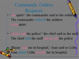 Commands. Orders. Requests. 'Be quiet!' the commander said to the soldiers. T