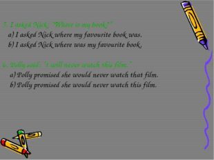 "5. I asked Nick: ""Where is my book?"" a) I asked Nick where my favourite book"