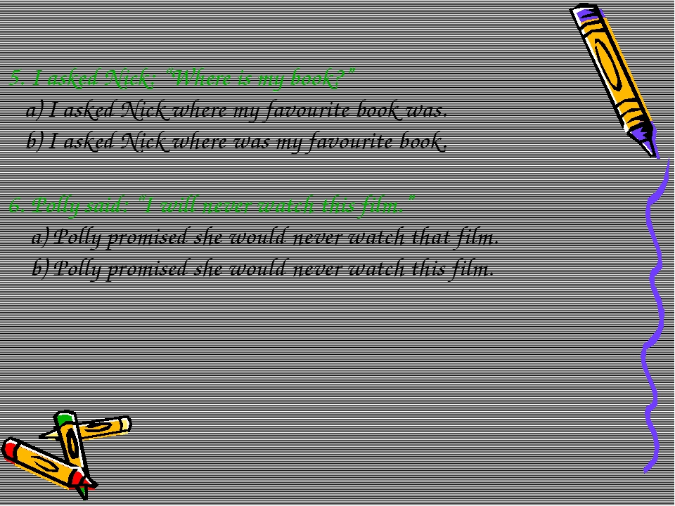 "5. I asked Nick: ""Where is my book?"" a) I asked Nick where my favourite book..."