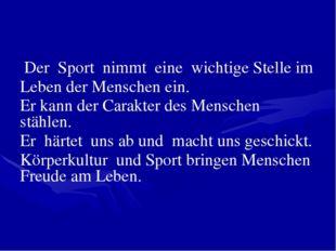 Der Sport nimmt eine wichtige Stelle im Leben der Menschen ein. Er kann der