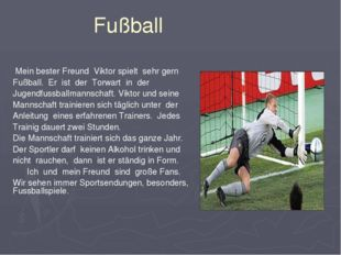 Fußball Mein bester Freund Viktor spielt sehr gern Fußball. Er ist der Torwa