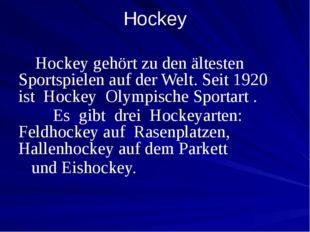 Hockey gehört zu den ältesten Sportspielen auf der Welt. Seit 1920 ist Hocke