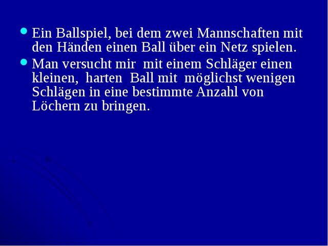Ein Ballspiel, bei dem zwei Mannschaften mit den Händen einen Ball über ein N...
