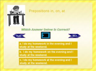 Try Again Try Again Great Job! b. I do my homework on the evening and I study
