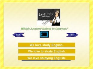 Wrong! Try Again Great Job! We love to study English. We love studying Englis
