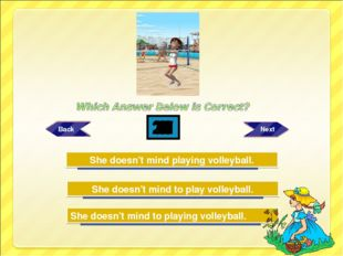 Try Again Try Again Great Job! She doesn't mind to play volleyball. She doesn