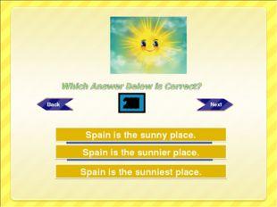 Try Again Try Again Great Job! Spain is the sunniest place. Spain is the sunn