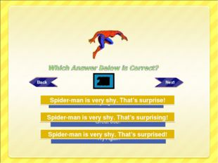 Try Again Try Again Great Job! Spider-man is very shy. That's surprising! Spi
