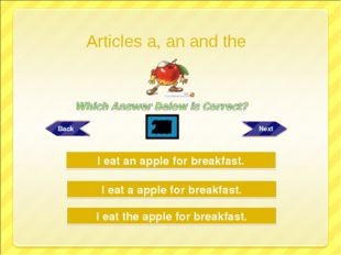Try Again Try Again Great Job! I eat a apple for breakfast. I eat the apple f