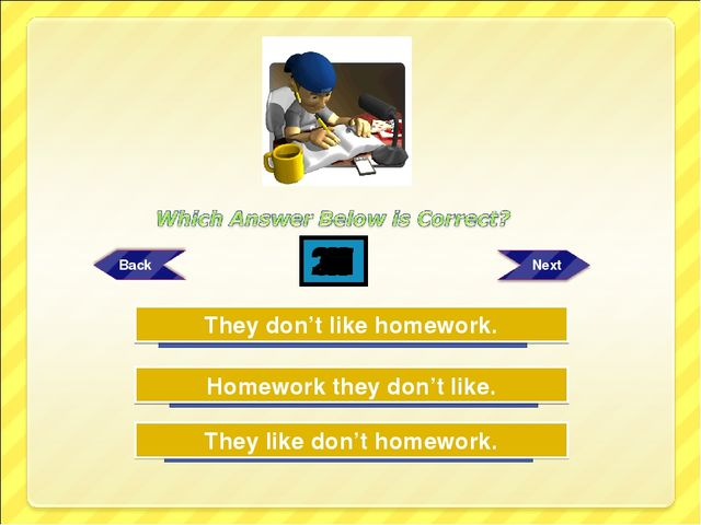 Try Again Try Again Great Job! Homework they don't like. They like don't home...