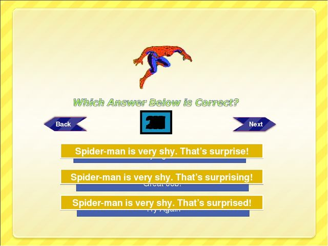 Try Again Try Again Great Job! Spider-man is very shy. That's surprising! Spi...