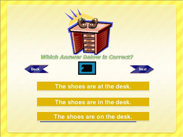 Try Again Try Again Great Job! The shoes are in the desk. The shoes are on th...