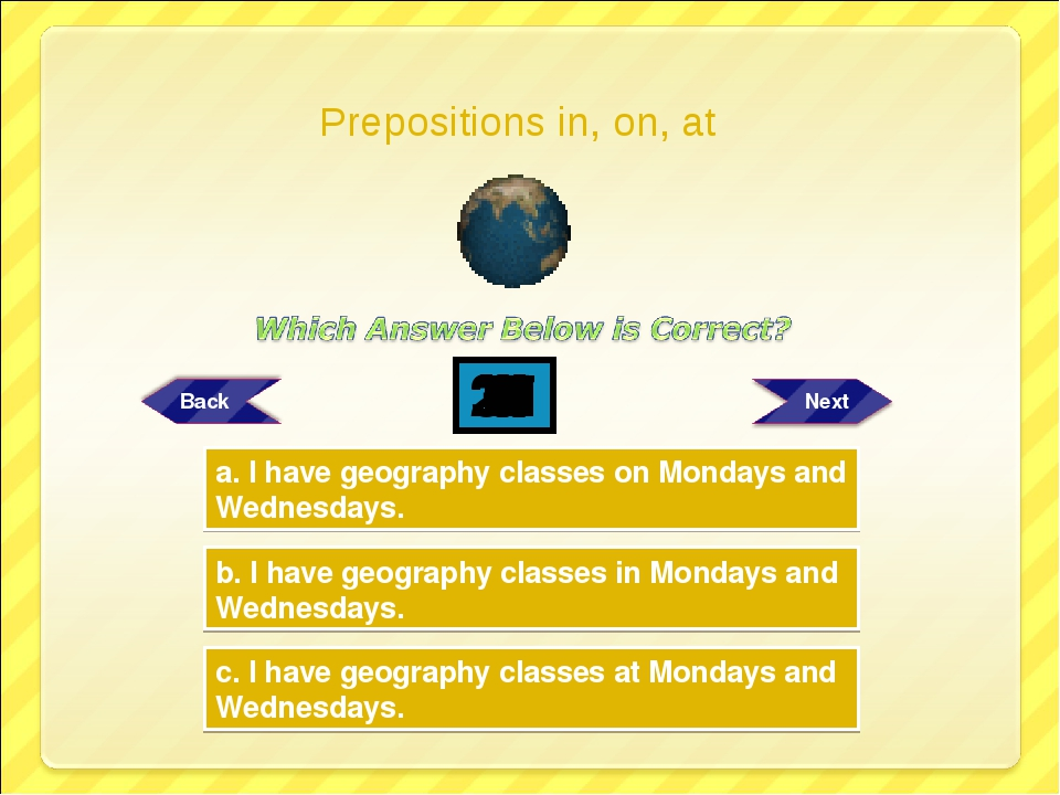Try Again Try Again Great Job! b. I have geography classes in Mondays and Wed...