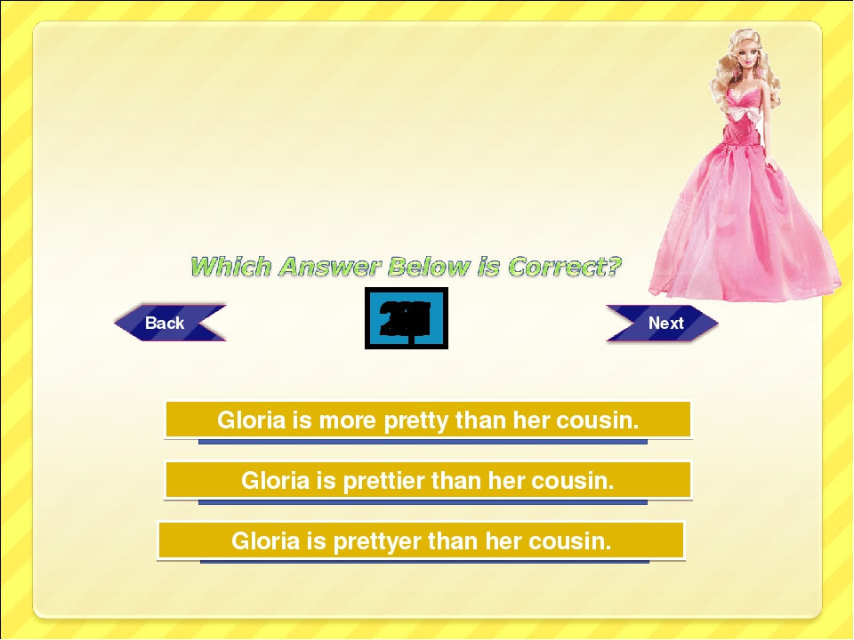 Try Again Try Again Great Job! Gloria is prettier than her cousin. Gloria is...