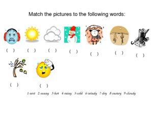 1-wet 2-sunny 3-hot 4-rainy 5-cold 6-windy 7-dry 8-snowy 9-cloudy ( ) ( ) (