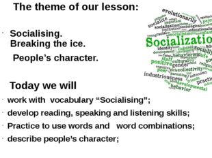 The theme of our lesson: Socialising. Breaking the ice. People's character. T