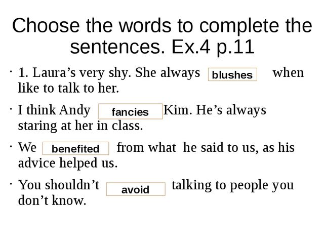 Choose the words to complete the sentences. Ex.4 p.11 1. Laura's very shy. Sh...