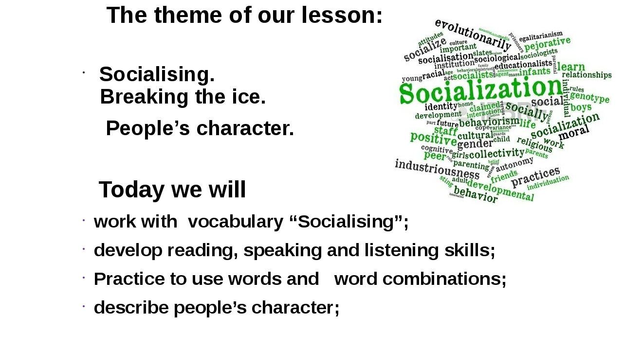 The theme of our lesson: Socialising. Breaking the ice. People's character. T...