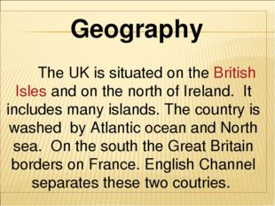 Geography The UK is situated on the British Isles and on the north of Irelan