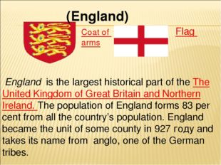 (England) Coat of arms Flag  England is the largest historical part of the T
