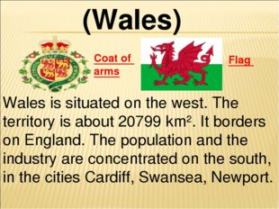 Flag Coat of arms (Wales) Wales is situated on the west. The territory is abo
