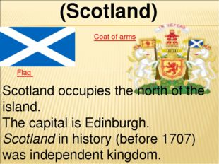 (Scotland) Flag Coat of arms Scotland occupies the north of the island. The