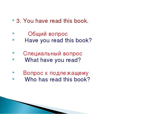 3. You have read this book. Общий вопрос Have you read this book? Специальный...