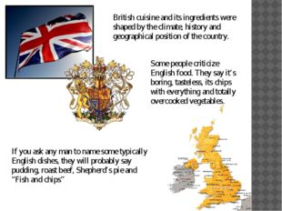 British cuisine and its ingredients were shaped by the climate, history and g