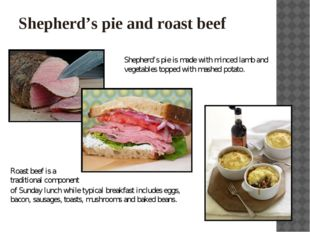 Shepherd's pie and roast beef Shepherd's pie is made with minced lamb and veg