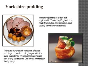 Yorkshire pudding Yorkshire pudding is a dish that originated in Yorkshire, E