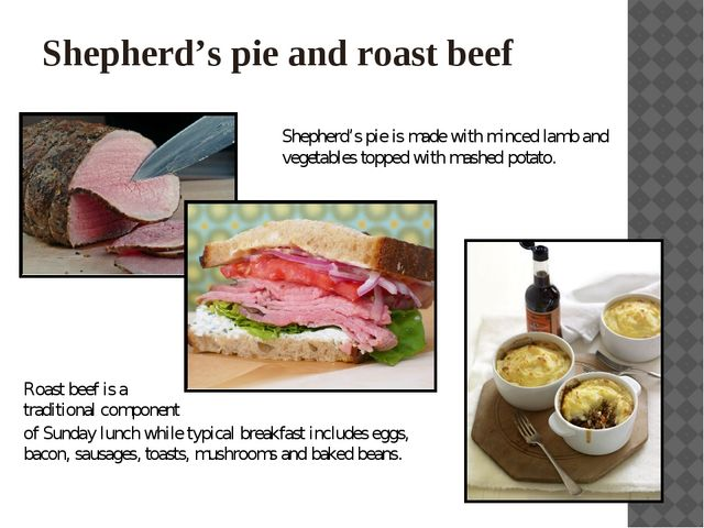 Shepherd's pie and roast beef Shepherd's pie is made with minced lamb and veg...