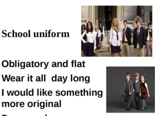School uniform Obligatory and flat Wear it all day long I would like somethi